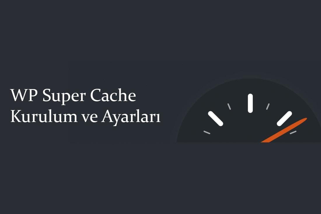 WP Super Cache Ayarları ve Kurulum Kılavuzu